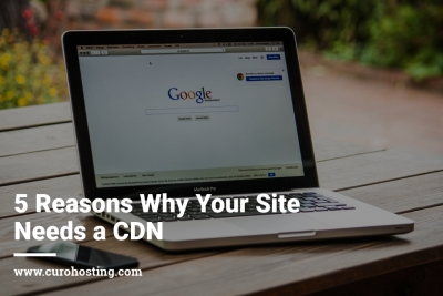 5 Reasons Why Your Site Needs a CDN